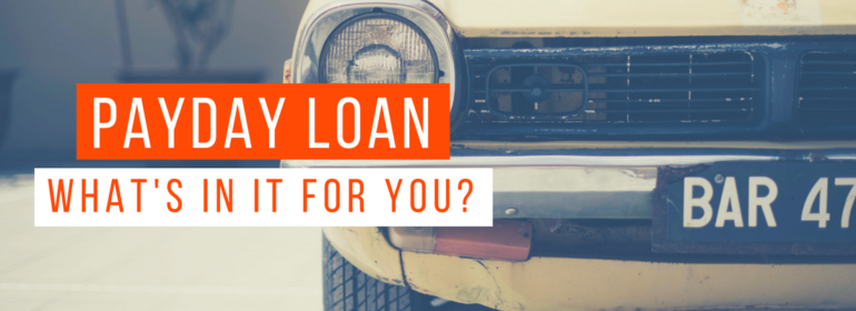 Headline Image: Payday Loan, what's in it for you