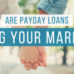 Are Payday Loans Ruining Your Marriage?