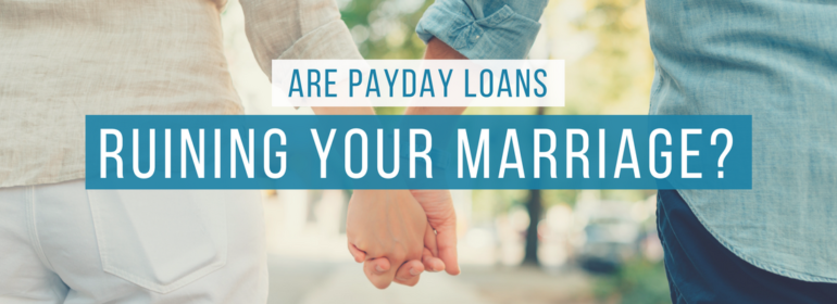 Headline over an image of a couple holding hands: are payday loans ruining your marriage?