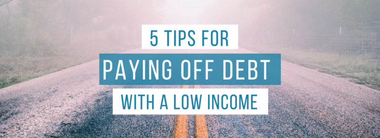 Headline on top of an image of a road. The headline says: 5 Tips for Paying Off Debt With a Low Income