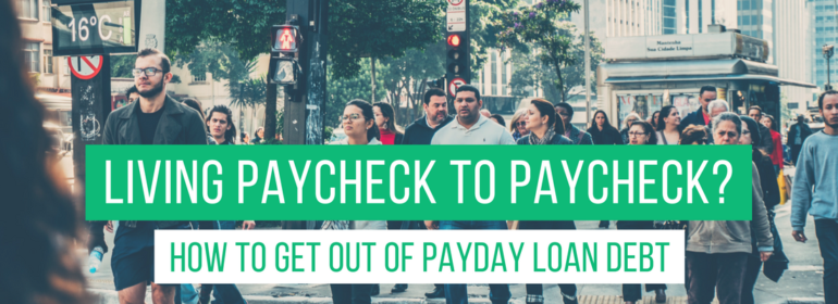 A headline over a photo of a busy pedestrian crossing in a city. The headline reads: Living Paycheck to Paycheck? How to Get Out of Payday Loan Debt.
