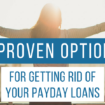 3 Proven Options for Getting Rid of Your Payday Loans
