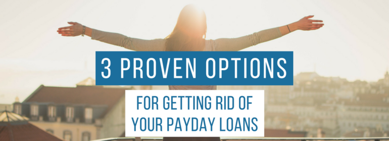 A headline over a photo of a girl with arms outretched in the sun. The headline reads: 3 Proven Options for Getting Rid of Your Payday Loans