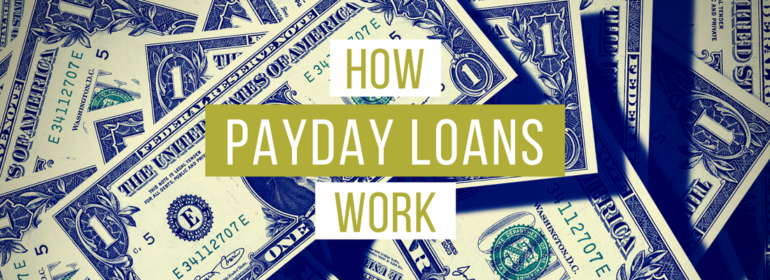 Headline over an image of one dollar bills. The headline reads: How Payday Loans Work