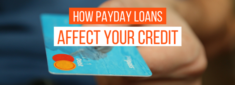 How Payday Loans Affect Your Credit