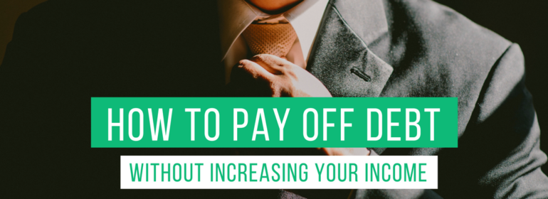 A headline over a photo of a man straightening his tie. The headline reads: How to Pay Off Debt Without Increasing Your Income
