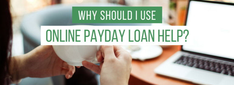 Why Should I Use Online Payday Loan Help?
