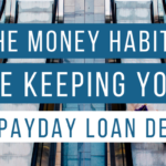 The Money Habits That Are Keeping You Stuck in Payday Loan Debt