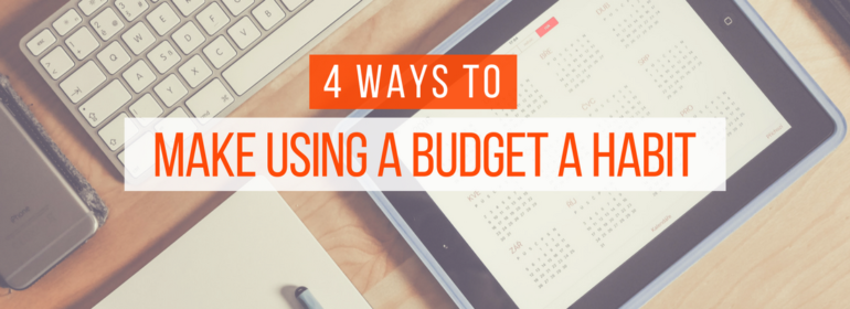 Headline over an image of an ipad open to a calendar app. The headline says: 4 Ways to Make Using a Budget a Habit
