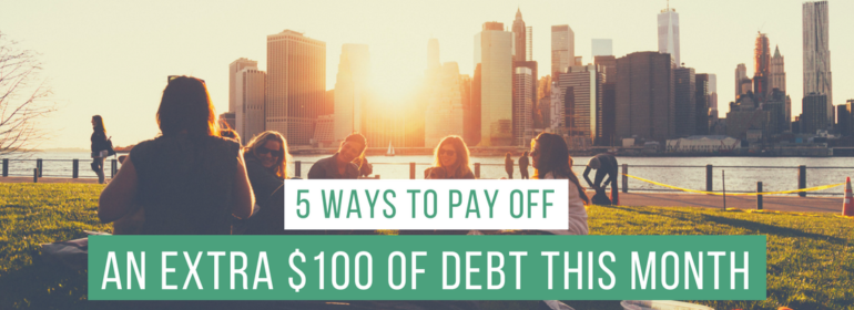 Headline on top of an image of people at a park near the city. The headline says: 5 Ways to Pay Off An Extra $100 of Debt This Month