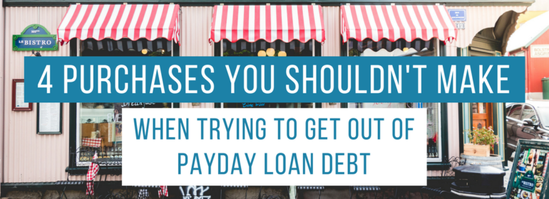 Headline on top of an image of a storefront. The headline says: 4 Purchases You Shouldn't Make When Trying to Get Out of Payday Loan Debt.