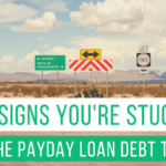 6 Signs You're Stuck in the Payday Loan Debt Trap