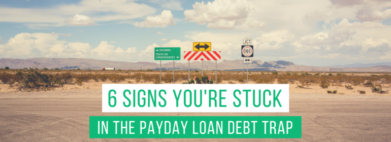 Headline on an image of street signs that says: 6 Signs You're Stuck in the Payday Loan Debt Trap
